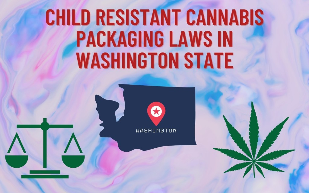 Child Resistant Cannabis Packaging Laws in Washington State