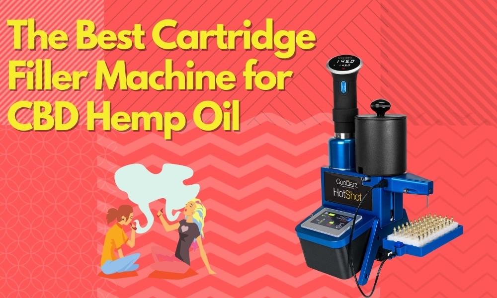 The Best Cartridge Filler Machine for CBD Hemp Oil