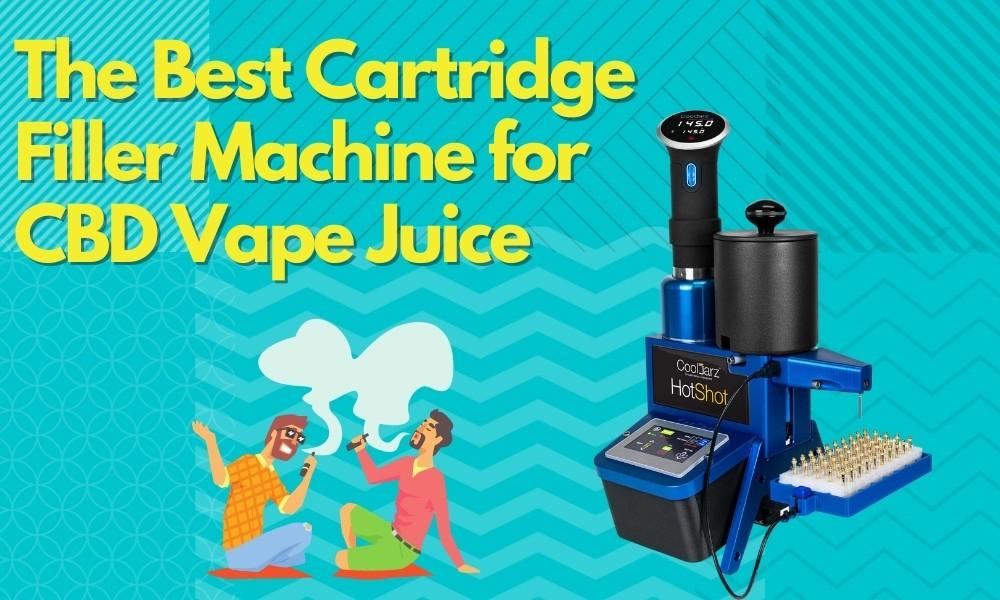 The Best Cartridge Filler Machine for CBD Vape Juice