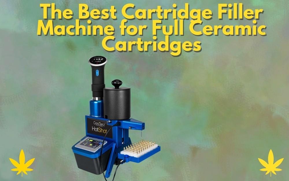 The Best Cartridge Filler Machine for full ceramic cartridges