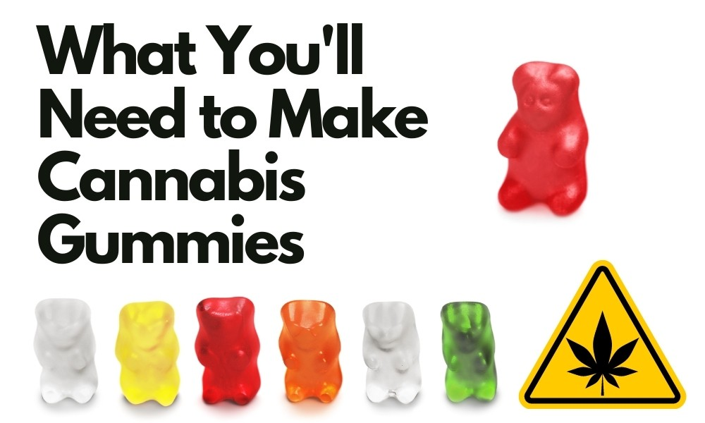What You'll Need to Make Cannabis Gummies